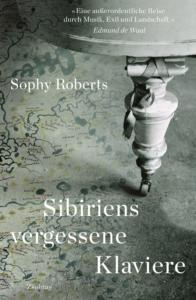 Buchcover Sophy Roberts Sibiriens vergessene Klaviere. Auf der Suche nach der Geschichte, die sie erzählen.