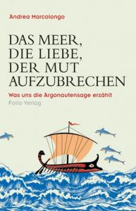 Buchcover Andrea Marcolongo Das Meer, die Liebe, der Mut aufzubrechen. Was uns die Argonautensage erzählt