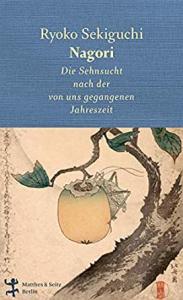 Buchcover Ryoko Sekiguchi Nagori 名残 Die Sehnsucht nach der von uns gegangenen Jahreszeit