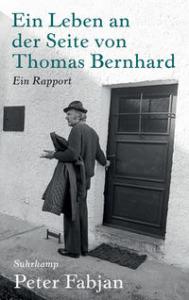 Buchcover Peter Fabjan Ein Leben an der Seite von Thomas Bernhard. Ein Rapport