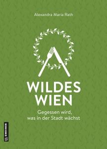 Buchcover Alexandra Rath Wildes Wien. Gegessen wird, was in der Stadt wächst