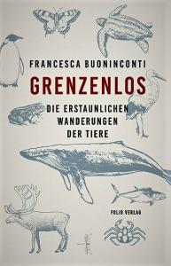 Buchcover Francesa Buoninconti Grenzenlos. Die erstaunlichen Wanderungen der Tiere