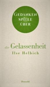 Buchcover Ilse Helbich Gedankenspiele über die Gelassenheit